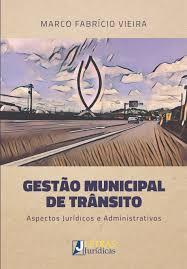 Gestão Municipal De Trânsito: ASPECTOS JURÍDICOS E ADMINISTRATIVO